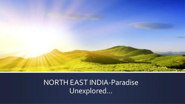 NORTH EAST INDIA-Paradise Unexplored...