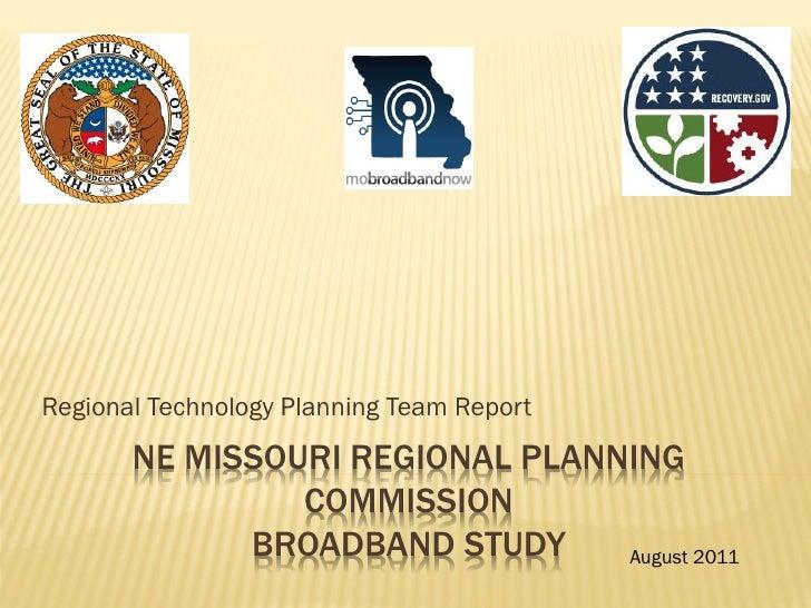 Regional Technology Planning Team Report       NE MISSOURI REGIONAL PLANNING                COMMISSION             BROADBA...