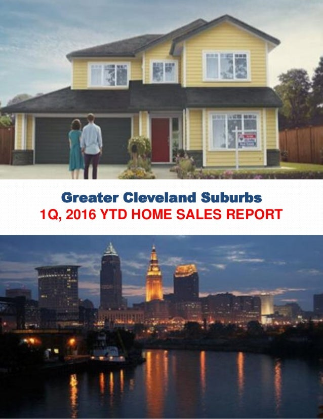 Greater Cleveland Suburbs 1Q, 2016 YTD HOME SALES REPORT SPRING 2016 EDITION N