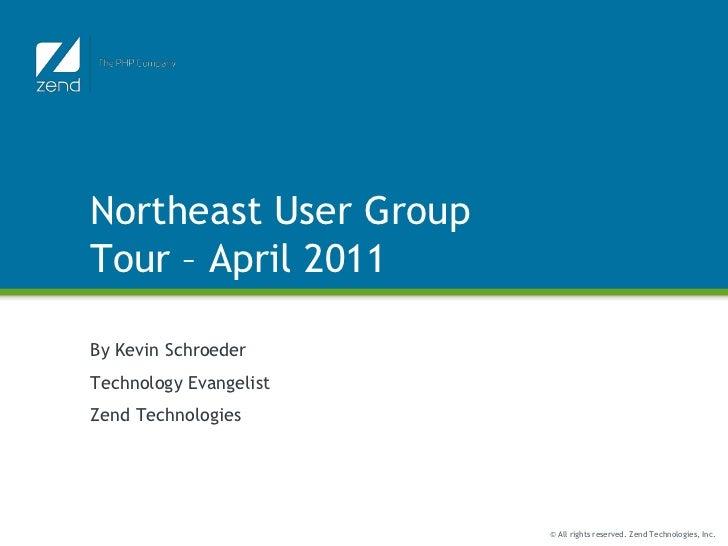 Northeast User Group Tour – April 2011<br />By Kevin Schroeder<br />Technology Evangelist<br />Zend Technologies<br />