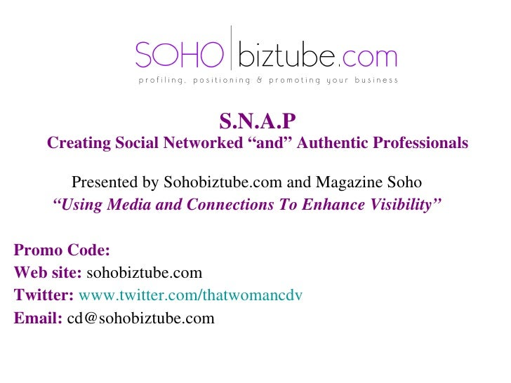 """S.N.A.P Creating Social Networked """"and"""" Authentic Professionals <ul><li>Presented by Sohobiztube.com and Magazine Soho </l..."""
