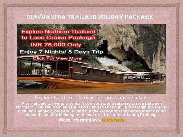 Explore Northern Thailand to Laos Cruise Package Alternatively to flying, why don't you consider a relaxing cruise between...