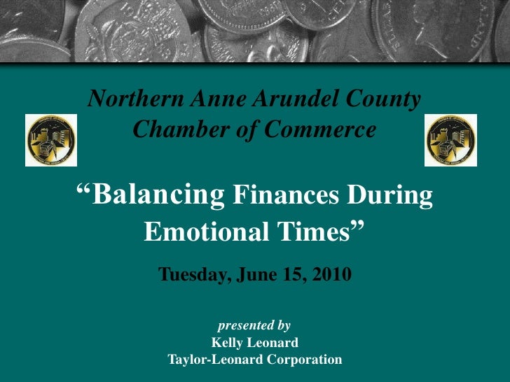 "Northern Anne Arundel County     Chamber of Commerce  ""Balancing Finances During     Emotional Times""      Tuesday, June 1..."