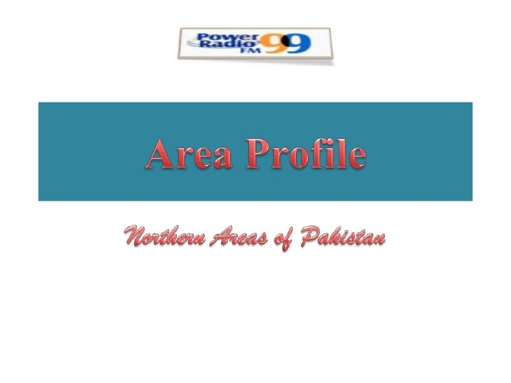 Area Profile <br />Northern Areas of Pakistan <br />
