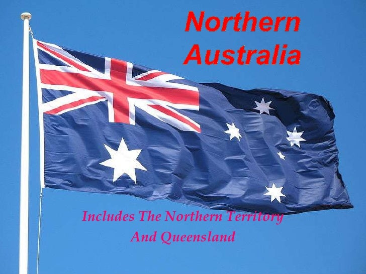 Northern Australia<br />Includes The Northern Territory<br />And Queensland<br />