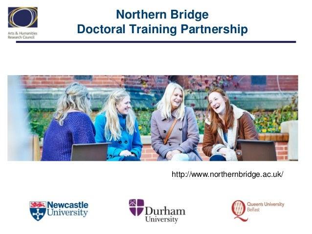 Northern Bridge Doctoral Training Partnership  http://www.northernbridge.ac.uk/