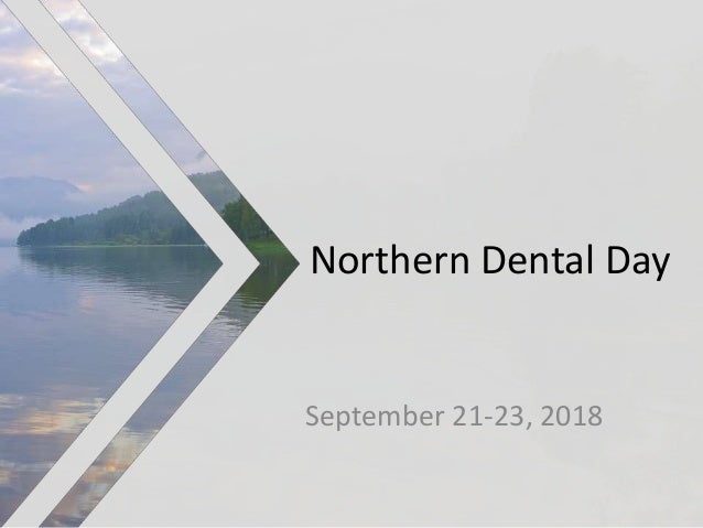 Northern Dental Day September 21-23, 2018