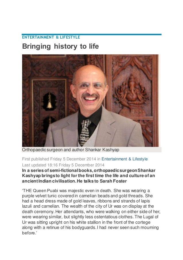 ENTERTAINMENT & LIFESTYLE Bringing history to life Orthopaedic surgeon and author Shankar Kashyap First published Friday 5...