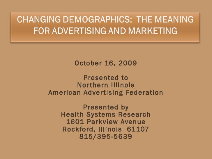 October 16, 2009 Presented to Northern Illinois American Advertising Federation Presented by Health Systems Research 1601 ...