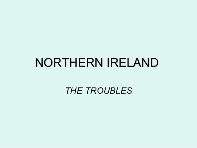 NORTHERN IRELANDNORTHERN IRELAND THE TROUBLES