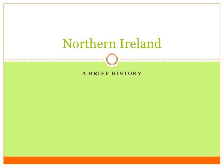 A brief history<br />Northern Ireland<br />