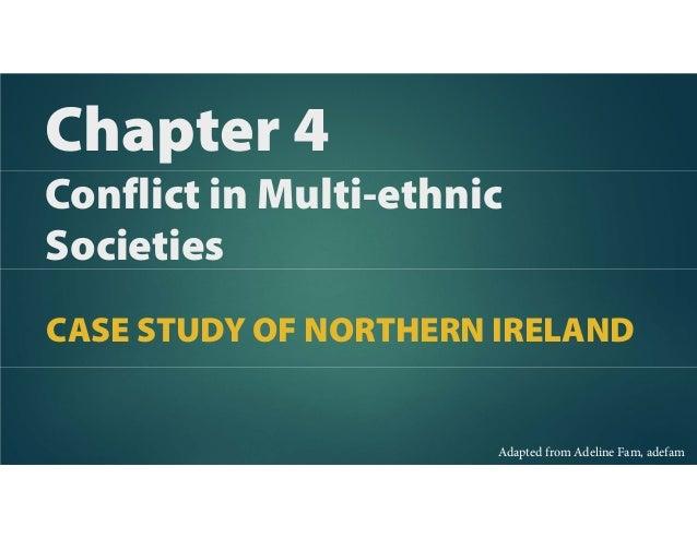 Chapter 4Conflict in Multi-ethnicSocietiesCASE STUDY OF NORTHERN IRELANDAdapted from Adeline Fam, adefam