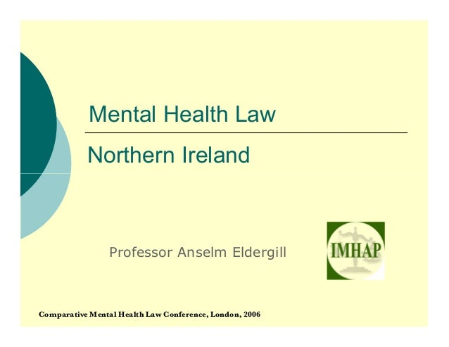 Mental Health Law           Northern Ireland                 Professor Anselm EldergillComparative Mental Health Law Confe...
