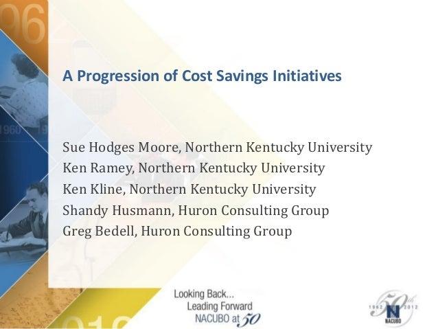 A Progression of Cost Savings InitiativesSue Hodges Moore, Northern Kentucky UniversityKen Ramey, Northern Kentucky Univer...