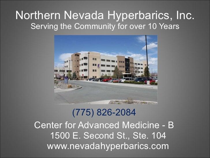 Northern Nevada Hyperbarics, Inc. Serving the Community for over 10 Years <ul><li>(775) 826-2084 </li></ul><ul><li>Center ...