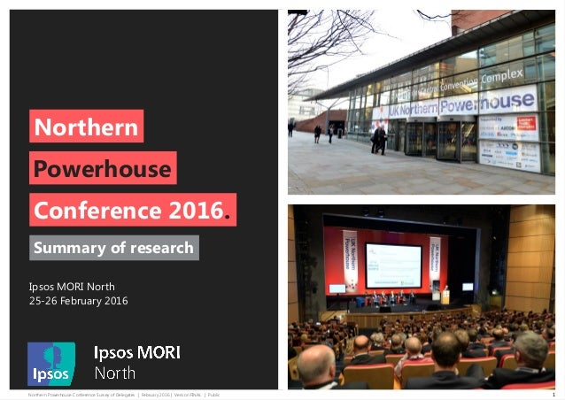 Northern Powerhouse Conference Survey of Delegates | February 2016 | Version FINAL | Public 1 Northern Summary of research...