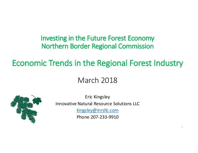 Investing in the Future Forest Economy Northern Border Regional Commission Economic Trends in the Regional Forest Industry...
