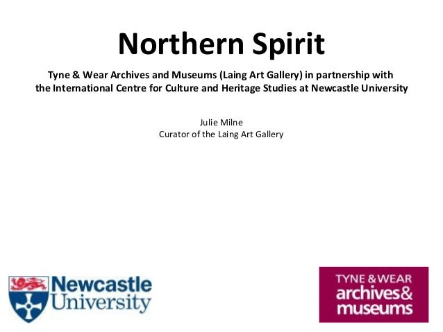 Northern Spirit Tyne & Wear Archives and Museums (Laing Art Gallery) in partnership with the International Centre for Cult...