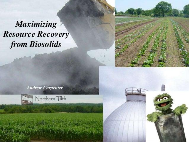 MaximizingResource Recoveryfrom BiosolidsAndrew Carpenter