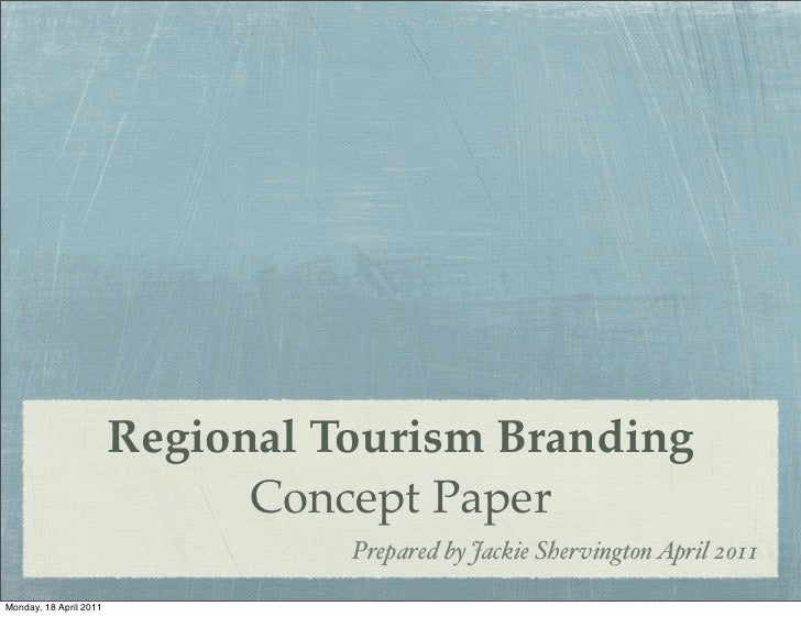 Regional Tourism Branding                               Concept Paper                                   Prepared by Jackie...