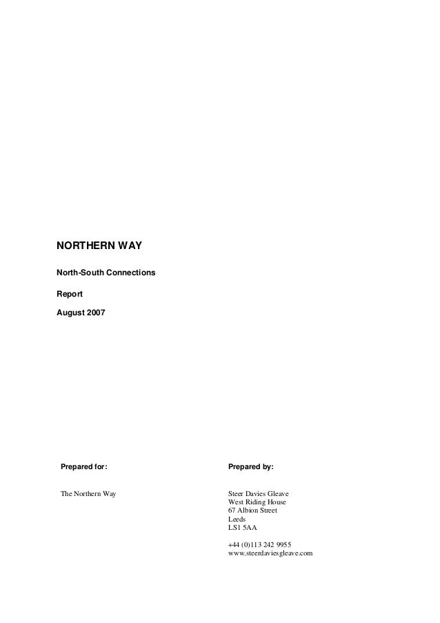 NORTHERN WAY North-South Connections Report August 2007 Prepared for: Prepared by: The Northern Way Steer Davies Gleave We...