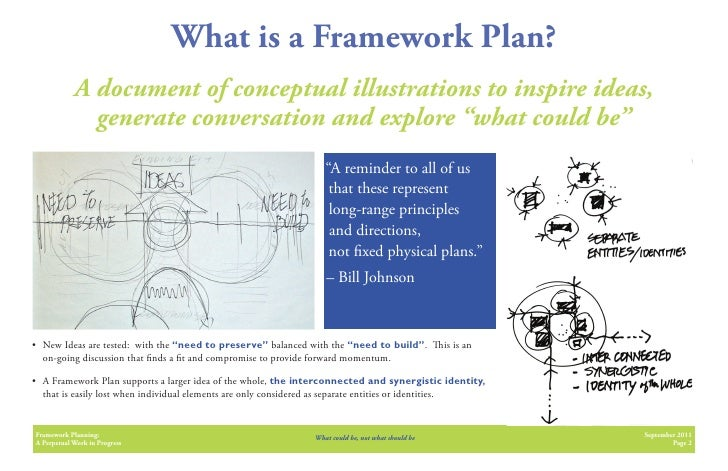 What is a Framework Plan?            A document of conceptual illustrations to inspire ideas,              generate conver...