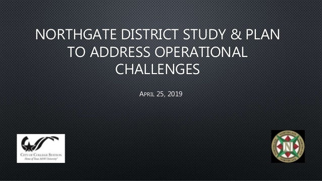 NORTHGATE DISTRICT STUDY & PLAN TO ADDRESS OPERATIONAL CHALLENGES APRIL 25, 2019
