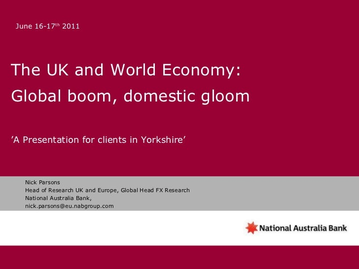 The UK and World Economy: Global boom, domestic gloom ' A Presentation for clients in Yorkshire' Nick Parsons Head of Rese...