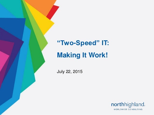 "Proprietary & Confidential1 July 22, 2015 ""Two-Speed"" IT: Making It Work!"