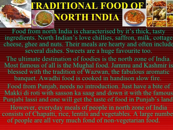 TRADITIONAL FOOD OF NORTH INDIA Food from north India is characterised by it's thick, tasty ingredients. North Indian's lo...