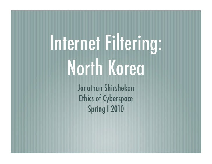 Internet Filtering:   North Korea    Jonathan Shirshekan    Ethics of Cyberspace       Spring I 2010