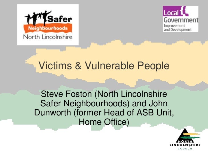 Victims & Vulnerable People Steve Foston (North Lincolnshire Safer Neighbourhoods) and JohnDunworth (former Head of ASB Un...