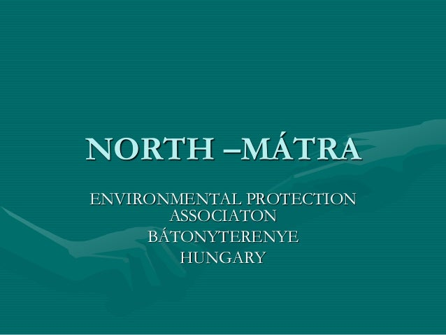 NORTH –MÁTRA ENVIRONMENTAL PROTECTION ASSOCIATON BÁTONYTERENYE HUNGARY