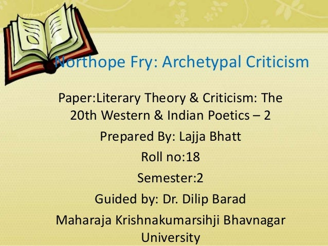 Northope Fry: Archetypal Criticism Paper:Literary Theory & Criticism: The 20th Western & Indian Poetics – 2 Prepared By: L...