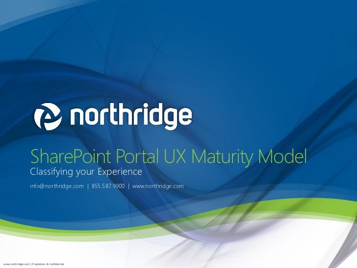 SharePoint Portal UX Maturity Model                    Classifying your Experience                    info@northridge.com ...