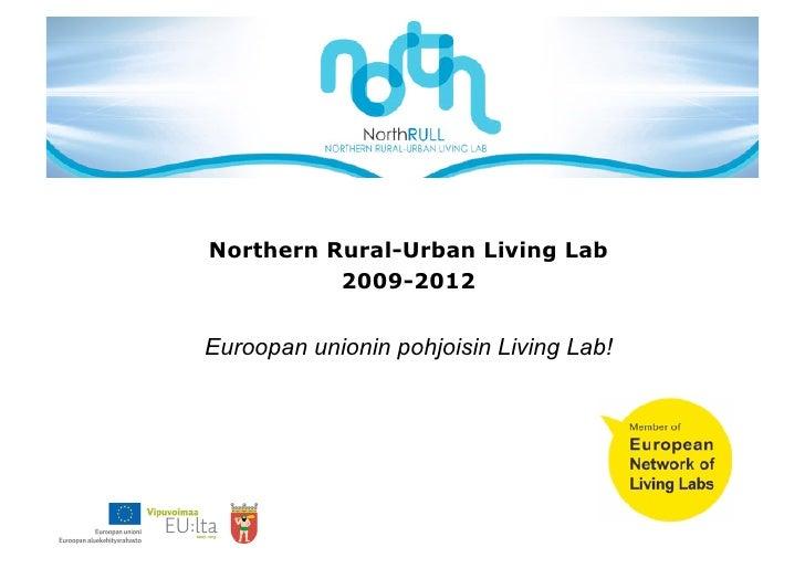 Northern Rural-Urban Living Lab          2009-2012Euroopan unionin pohjoisin Living Lab!