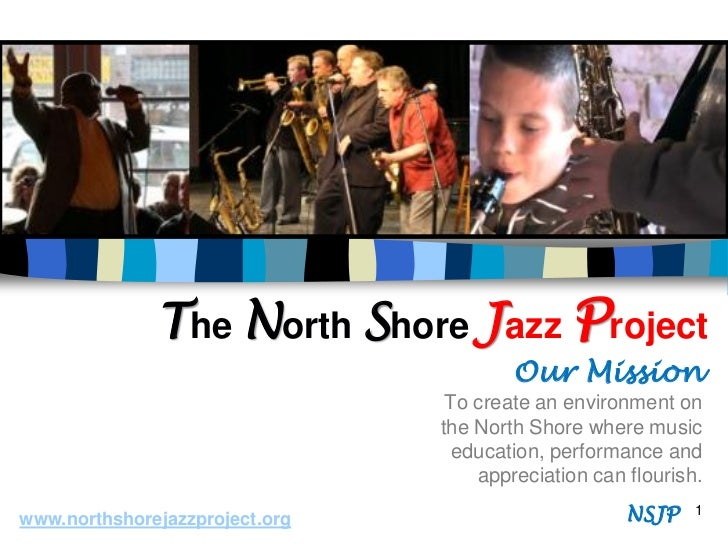 The North Shore Jazz Project                                        Our Mission                                 To create ...