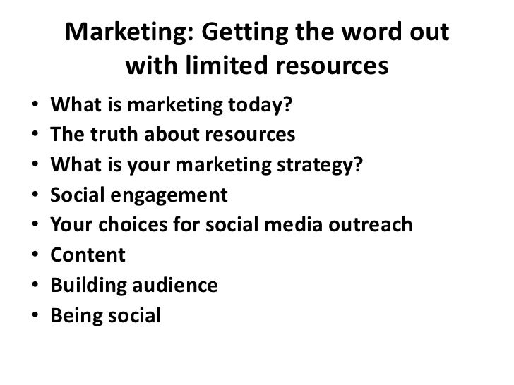 Marketing: Getting the word outwith limited resources<br />What is marketing today?<br />The truth about resources<br />Wh...