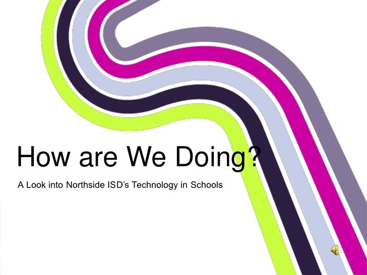 How are We Doing?A Look into Northside ISD's Technology in Schools
