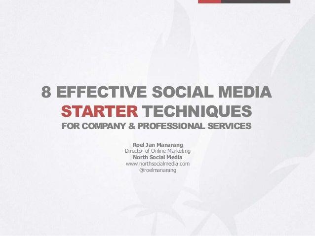 Roel Jan Manarang Director of Online Marketing North Social Media www.northsocialmedia.com @roelmanarang 8 EFFECTIVE SOCIA...