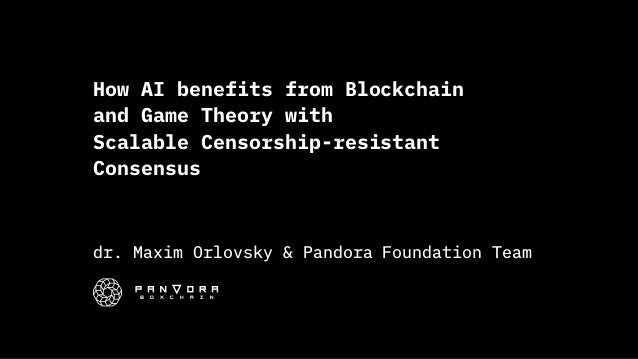 How AI benefits from Blockchain and Game Theory with  Scalable Censorship-resistant Consensus dr. Maxim Orlovsky & Pandor...