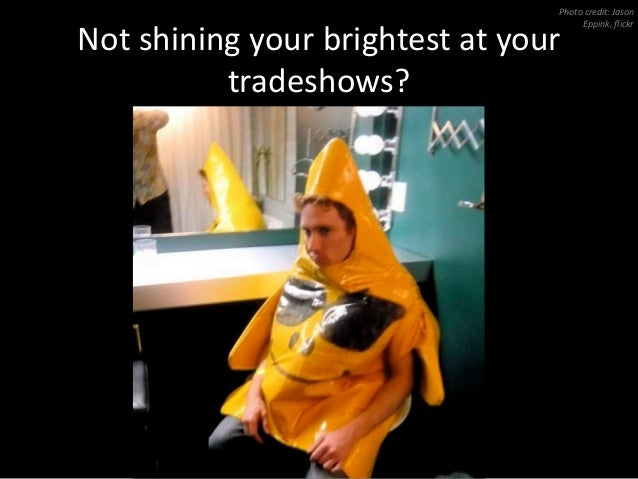 Not shining your brightest at your tradeshows? Photo credit: Jason Eppink, flickr