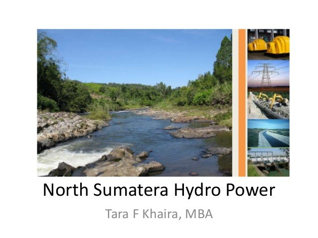 North Sumatera Hydro Power  Tara F Khaira, MBA