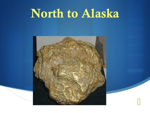 North to Alaska                  