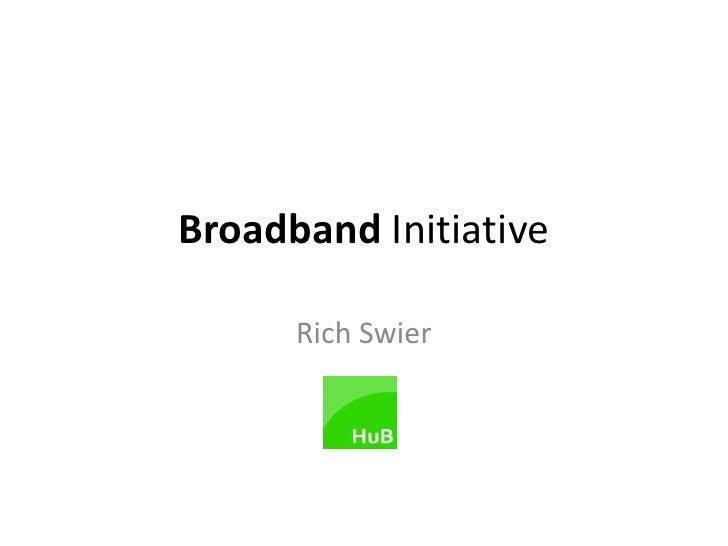 Broadband Initiative<br />Rich Swier<br />