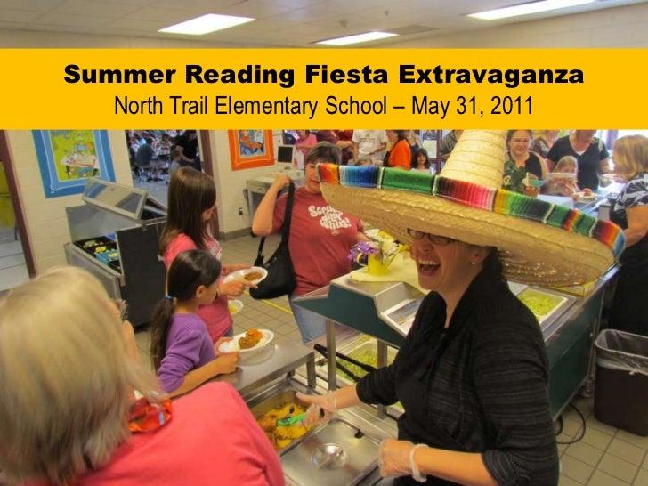 Summer Reading Fiesta Extravaganza<br />North Trail Elementary School – May 31, 2011<br />