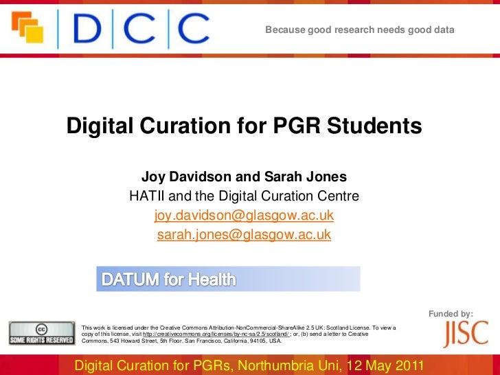 Digital Curation for PGR Students<br />Joy Davidson and Sarah Jones<br />HATII and the Digital Curation Centre<br />joy.da...