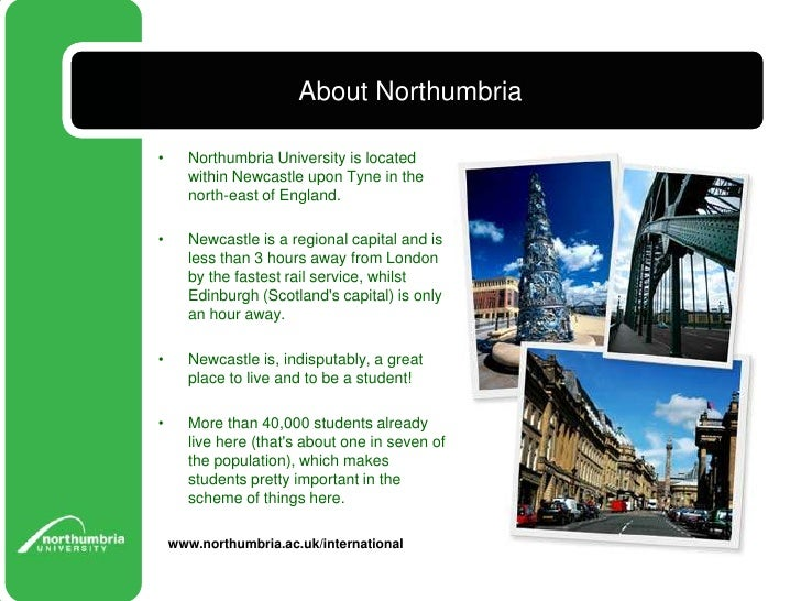 About Northumbria<br />Northumbria University is located within Newcastle upon Tyne in the north-east of England. <br />Ne...