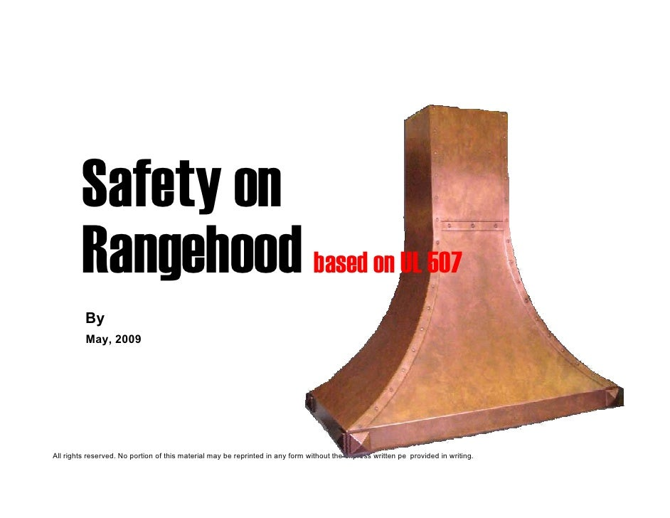 Safety on          Rangehood based on UL 507          By           May, 2009     All rights reserved. No portion of this m...