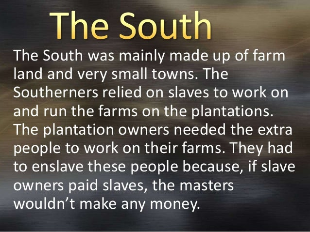 "north south slavery essay The north and the south, or, slavery and its contrasts  is crowded more real and degrading slavery, than falls to the lot of any twenty slaves of the south""."